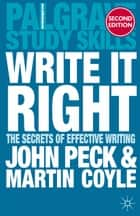Write it Right - The Secrets of Effective Writing ebook by Martin Coyle, John Peck