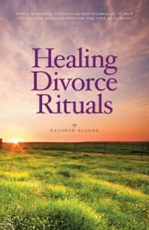 Healing Divorce Rituals ebook by Kathryn Klvana