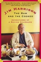 The Raw and the Cooked ebook by Jim Harrison