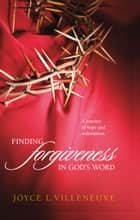 Finding Forgiveness in God's Word ebook by Joyce L. Villeneuve