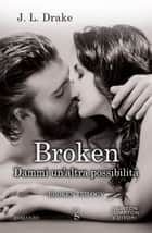 Broken. Dammi un'altra possibilità eBook by J.L. Drake