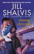 Chasing Christmas Eve - A Heartbreaker Bay Novel eBook by Jill Shalvis