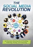 The Social Media Revolution: An Economic Encyclopedia of Friending, Following, Texting, and Connecting - An Economic Encyclopedia of Friending, Following, Texting, and Connecting ebook by Jarice Hanson