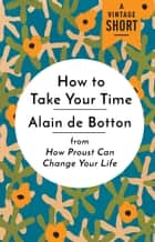 How to Take Your Time ebook by Alain De Botton