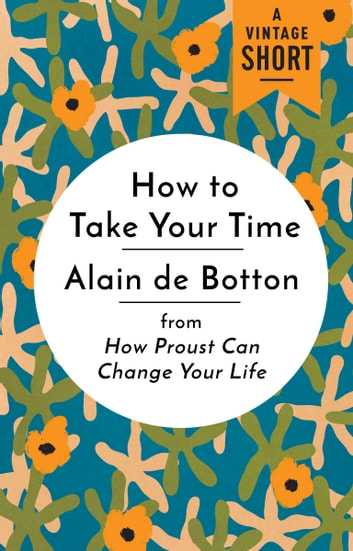 How to Take Your Time - from How Proust Can Change Your Life ebook by Alain De Botton