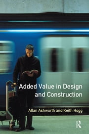 Added Value in Design and Construction ebook by Allan Ashworth,Keith Hogg