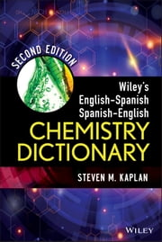 Wiley's English-Spanish Spanish-English Chemistry Dictionary ebook by Steven M. Kaplan