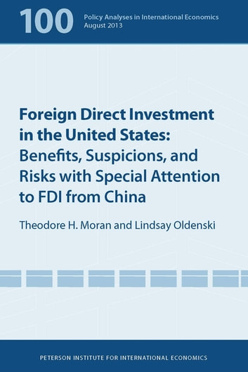 Foreign Direct Investment in the United States - Benefits, Suspicions, and Risks with Special Attention to FDI from China ebook by Theodore Moran,Lindsay Oldenski