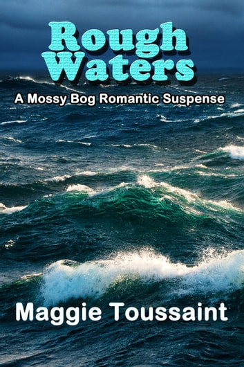 Rough Waters - A Mossy Bog Romantic Suspense, #3 ebook by Maggie Toussaint
