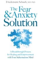 The Fear and Anxiety Solution ebook by Friedemann Schaub MD PhD