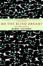 Do the Blind Dream? - New Novellas and Stories ebook by Barry Gifford