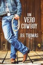 Un vero cowboy ebook by Natascia Gandini, B.G. Thomas