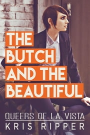The Butch and the Beautiful ebook by Kris Ripper