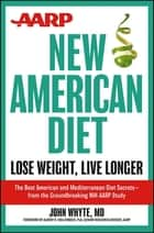 AARP New American Diet - Lose Weight, Live Longer ebook by John Whyte MD