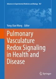 Pulmonary Vasculature Redox Signaling in Health and Disease ebook by Yong-Xiao Wang