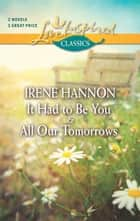 It Had to Be You and All Our Tomorrows - An Anthology eBook by Irene Hannon