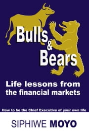 Bulls & Bears: Life Lessons From The Financial Markets ebook by Siphiwe Moyo