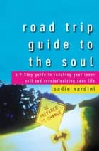 Road Trip Guide to the Soul ebook by Sadie Nardini