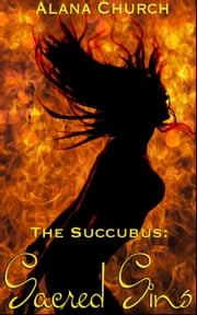 "Sacred Sins (Book 5 of ""The Succubus"") ebook by Alana Church"
