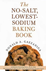 The No-Salt, Lowest-Sodium Baking Book ebook by Donald A. Gazzaniga,Jeannie Gazzaniga Moloo, Ph.D, R.D