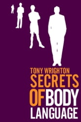 The Secrets of Body Language ebook by Tony Wrighton