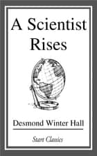 A Scientist Rises ebook by Desmond Winter Hall