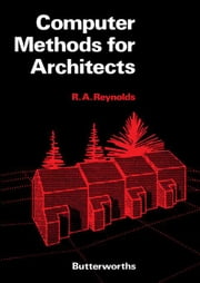 Computer Methods for Architects ebook by Reynolds, R A