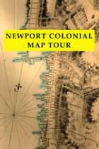 Newport Colonial Map Tour ebook by gregory w larson