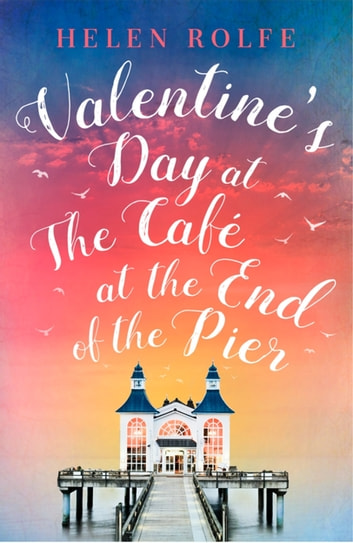 Valentine's Day at the Café at the End of the Pier - Exclusive Free Short Story ebook by Helen Rolfe
