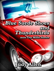 Blue Suede Shoes and the Thunderbirds: more Our Millie Stories ebook by Judy Allen