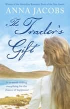 The Trader's Gift - The Traders, Book 4 ebook by Anna Jacobs