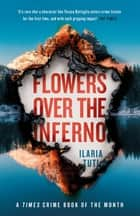Flowers Over the Inferno - A Times Book of the Summer and Crime Book of the Month ekitaplar by Ilaria Tuti