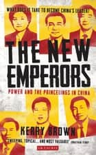 The New Emperors - Power and the Princelings in China ebook by Kerry Brown