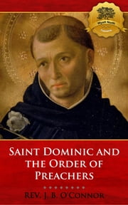 Saint Dominic and the Order of Preachers ebook by VERY REV. J. B. O'Connor, Wyatt North