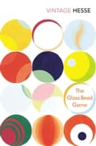 The Glass Bead Game ebook by Hermann Hesse