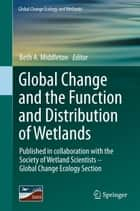 Global Change and the Function and Distribution of Wetlands ebook by Beth A. Middleton