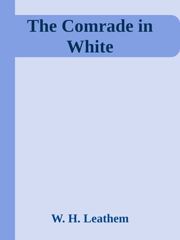 The Comrade in White ebook by W. H. Leathem