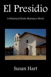 El Presidio (A Historical Erotic Romance Novel) ebook by Susan Hart