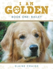 I Am Golden - Book One: Bailey ebook by Elaine Craige