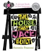 The House that Jack Built - A picture book in two languages ebook by Antonio Frasconi