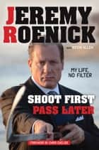 Shoot First, Pass Later - My Life, No Filter ebook by Jeremy Roenick