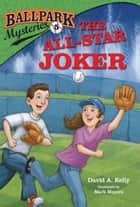 Ballpark Mysteries #5: The All-Star Joker ebook by David A. Kelly,Mark Meyers