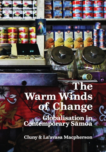 The Warm Winds of Change - Globalisation and Contemporary Samoa ebook by Cluny Macpherson