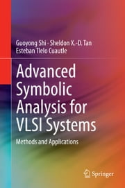 Advanced Symbolic Analysis for VLSI Systems - Methods and Applications ebook by Guoyong Shi,Sheldon Tan,Esteban Tlelo-Cuautle