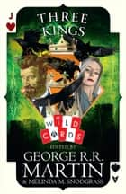 Three Kings: Edited by George R. R. Martin (Wild Cards) ebook by