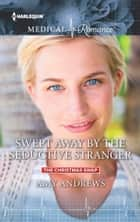 Swept Away by the Seductive Stranger ebook by Amy Andrews
