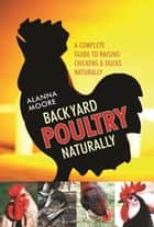 Backyard Poultry Naturally ebook by Alanna Moore