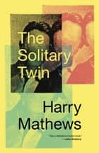 The Solitary Twin ebook by Harry Mathews