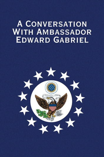 A Conversation With Ambassador Edward Gabriel ebook by Edward Gabriel