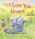 I'll Love You Always ebook by Mark Sperring, Alison Brown
